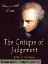 The Critique Of Judgement (Mobi Classics)【電子書籍】[ Immanuel Kant,John Miller Dow Meiklejohn (Translator) ]