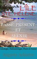 L'Île Ste. Hélène. - Passé, présent et avenir - Géologie, Paléontologie, Flore et Faune