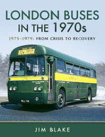 London Buses in the 1970s1975?1979: From Crisis to Recovery【電子書籍】[ Jim Blake ]