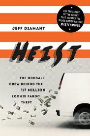 HeistThe Oddball Crew Behind the $17 Million Loomis Fargo Theft【電子書籍】[ Jeff Diamant ]