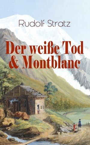 Der wei?e Tod & Montblanc (Vollst?ndige Ausgaben)Zwei fesselnde Bergromane【電子書籍】[ Rudolf Stratz ]