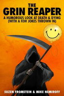 The Grin Reaper - A Humorous Look at Death & Dying (with a few jokes thrown in)