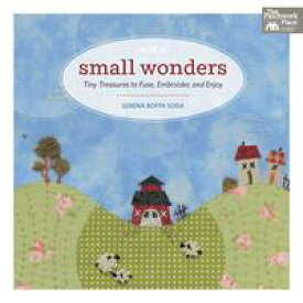 Small WondersTiny Treasures to Fuse, Embroider, and Enjoy【電子書籍】[ Serena Boffa Soda ]