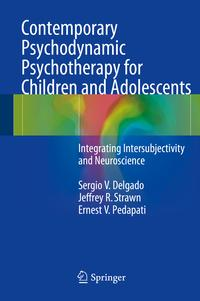 ContemporaryPsychodynamicPsychotherapyforChildrenandAdolescentsIntegratingIntersubjectivityandNeuroscience