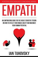 Empath: An Empowering Book for the Highly Sensitive Person on Utilizing Your Unique Ability and Maximizing Y…