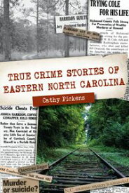 True Crime Stories of Eastern North Carolina【電子書籍】[ Cathy Pickens ]