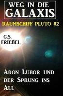 Aron Lubor und der Sprung ins All Weg in die Galaxis - Raumschiff Pluto #2