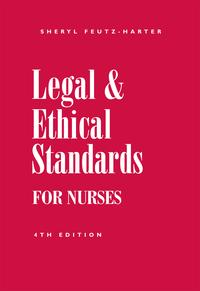 Legal&EthicalStandardsforNurses,FourthEdition