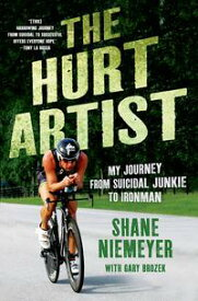 The Hurt ArtistMy Journey from Suicidal Junkie to Ironman【電子書籍】[ Shane Niemeyer ]
