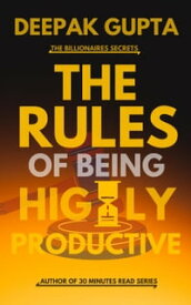 The Rules of Being Highly Productive【電子書籍】[ Deepak Gupta ]