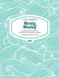 Mostly MischiefIncluding the first ascent of a mountain to start below sea level【電子書籍】[ H.W. Tilman ]