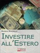 Investire all'Estero. Strategie per Portare la Tua Azienda a Investire con Successo sul Mercato Internaziona…