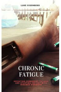 ChronicFatigue:DefeatingPermanentFatigueandStartingtheDaywithRenewedStrength