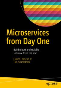 Microservices From Day OneBuild robust and scalable software from the start【電子書籍】[ Tim Schmelmer ]