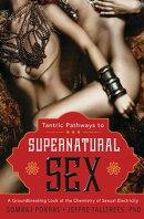 Tantric Pathways to Supernatural Sex
