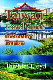 Taiwan Travel Guide: Information Tourism【電子書籍】[ Ibrahim Lloyd ]