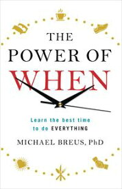 The Power of WhenLearn the Best Time to do Everything【電子書籍】[ Dr. Michael Breus ]