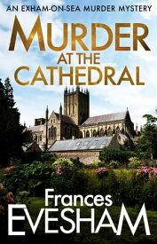 Murder at the Cathedral【電子書籍】[ Frances Evesham ]