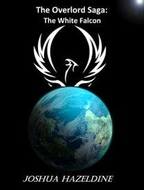 The White Falcon: Book One of the Overlord Saga【電子書籍】[ Joshua Hazeldine ]