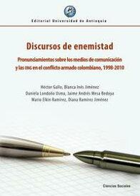 Discursos de enemistadPronunciamientos sobre los medios de comunicaci?n y las ONG en el conflicto armado colombiano, 1998-2010【電子書籍】[ H?ctor Gallo ]