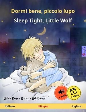 Dormi bene, piccolo lupo ? Sleep Tight, Little Wolf (italiano ? inglese). Libro per bambini bilingue, da 2-4 anni, con audiolibro MP3 da scaricare【電子書籍】[ Ulrich Renz ]