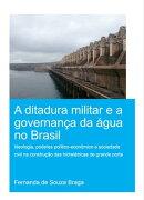 A Ditadura Militar e a Governança da Água no Brasil (The Military Dictatorship and Water Governance in Bra…