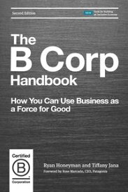 The B Corp Handbook, Second EditionHow You Can Use Business as a Force for Good【電子書籍】[ Ryan Honeyman ]