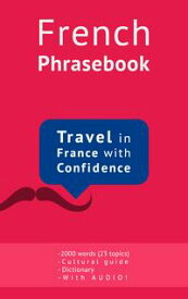 French Phrasebook with AudioOver 2000 Phrases for Everyday use (the Ultimate French Phrasebook)【電子書籍】[ Fr?d?ric BIBARD ]