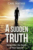 A Sudden Truth: Living After the Death of Your Spouse