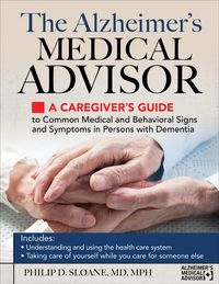The Alzheimer's Medical AdvisorA Caregiver's Guide to Common Medical and Behavioral Signs and Symptoms in Persons with Dementia【電子書籍】