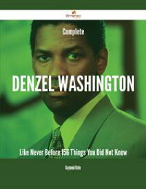 Complete Denzel Washington Like Never Before - 156 Things You Did Not Know【電子書籍】[ Raymond Klein ]