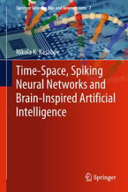 Time-Space, Spiking Neural Networks and Brain-Inspired Artificial Intelligence【電子書籍】[ Nikola K. Kasabov ]