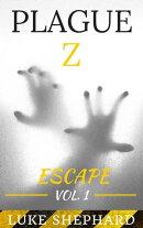 Plague Z: Escape - Vol. 1
