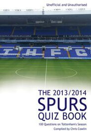 The 2013/2014 Spurs Quiz Book100 Questions on Tottenham's Season【電子書籍】[ Chris Cowlin ]