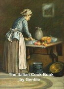 The Italian Cook Book: the Art of Eating Well, practical recipes of the Italian cuisine; pastries, sweets, frozen delicacies and syrups (1919)