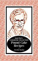 Aunt Dot's Cookbook Collection Pound Cake Recipes
