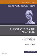 Rhinoplasty for the Asian Nose, An Issue of Facial Plastic Surgery Clinics of North America E-Book