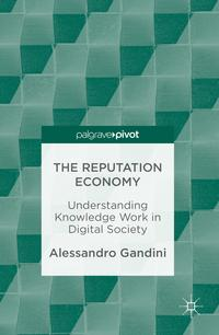 The Reputation EconomyUnderstanding Knowledge Work in Digital Society【電子書籍】[ Alessandro Gandini ]