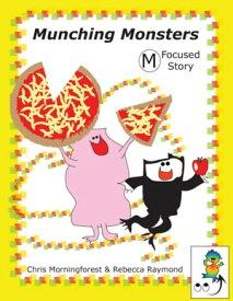 Munching Monsters - M Focused Story【電子書籍】[ Chris Morningforest ]