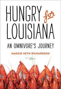 Hungry for LouisianaAn Omnivore's Journey【電子書籍】[ Maggie Heyn Richardson ]