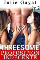THREESOME: Proposition Indécente (Episode 2)