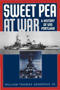 Sweet Pea at WarA History of USS Portland【電子書籍】[ William Thomas Generous Jr. ]