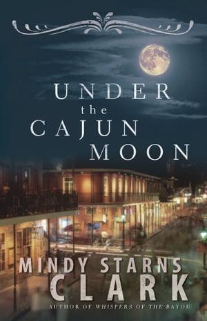 Under the Cajun Moon【電子書籍】[ Mindy Starns Clark ]