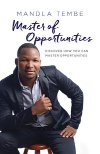 Master of OpportunitiesDiscover how you can master opportunities【電子書籍】[ Mandla Tembe ]