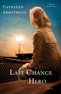 Last Chance Hero (A Place to Call Home Book #4)A Novel【電子書籍】[ Cathleen Armstrong ]