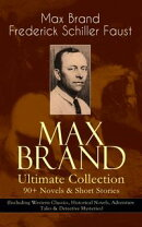MAX BRAND Ultimate Collection: 90+ Novels & Short Stories (Including Western Classics, Historical Novels, Ad…