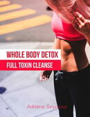 Whole Body Detox: Full Toxin Cleanse