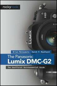The Panasonic Lumix DMC-G2The Unofficial Quintessential Guide【電子書籍】[ Brian Matsumoto Ph.D ]