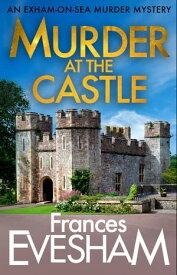 Murder at the Castle【電子書籍】[ Frances Evesham ]