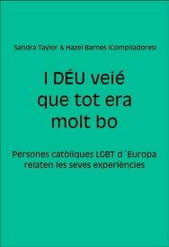 I D?U vei? que tot era molt boPersones cat?liques LGBT d´Europa relaten les seves experi?ncies【電子書籍】[ Sandra Taylor ]